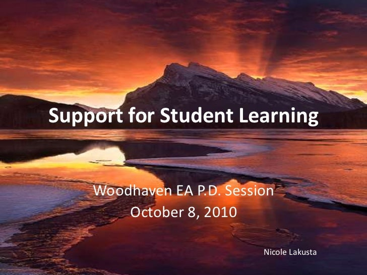 Support for Student Learning<br />Woodhaven EA P.D. Session<br />October 8, 2010<br />Nicole Lakusta<br />