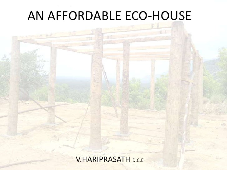 AN AFFORDABLE ECO-HOUSE<br />V.HARIPRASATH D.C.E<br />