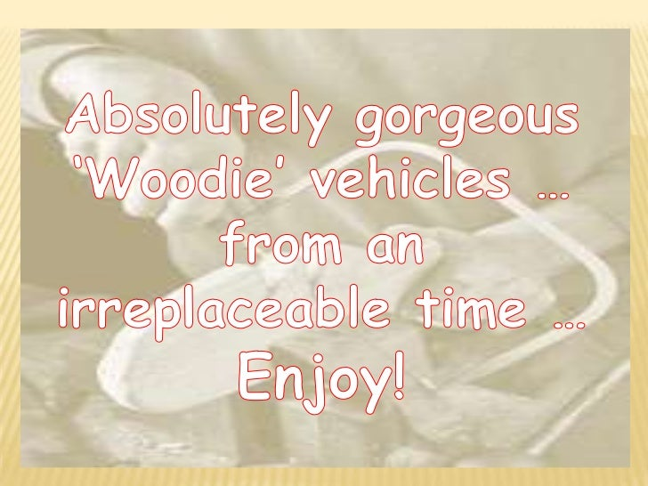 Absolutely gorgeous <br />'Woodie' vehicles …<br />from an irreplaceable time …<br />Enjoy!<br />