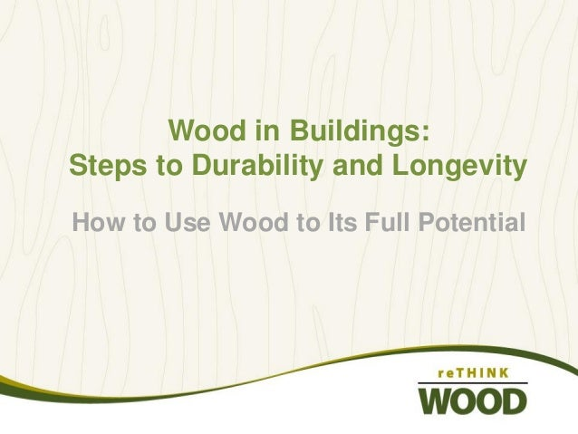Wood in Buildings: Steps to Durability and Longevity How to Use Wood to Its Full Potential