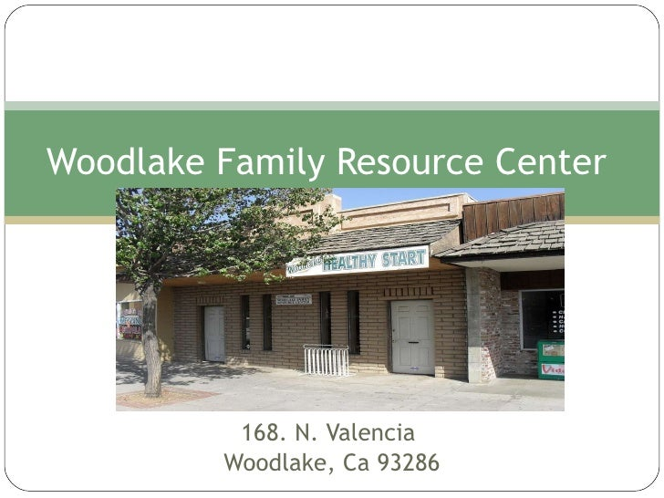 168. N. Valencia  Woodlake, Ca 93286 Woodlake Family Resource Center