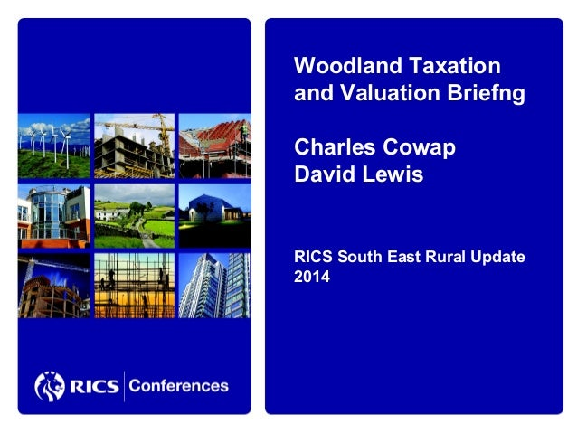 Woodland Taxation and Valuation Briefng Charles Cowap David Lewis  RICS South East Rural Update 2014