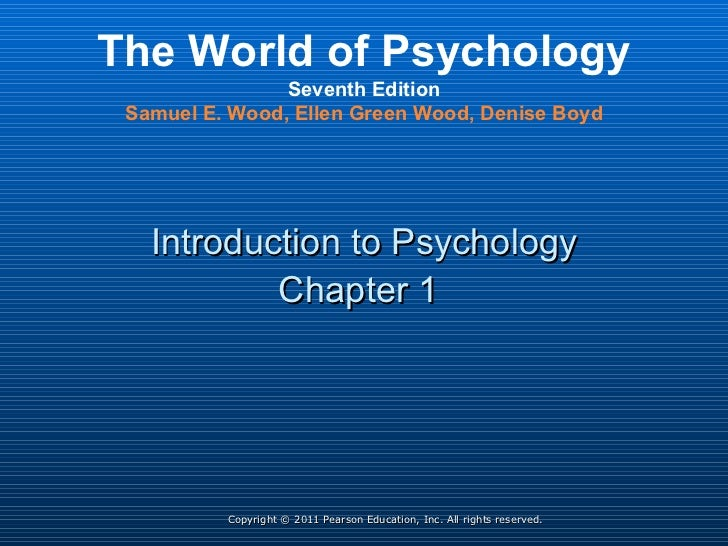 Copyright © 2011 Pearson Education, Inc. All rights reserved. Introduction to Psychology Chapter 1   The World of Psycholo...