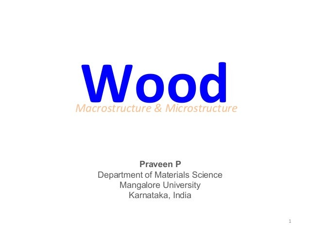 WoodMacrostructure & Microstructure             Praveen P    Department of Materials Science         Mangalore University ...