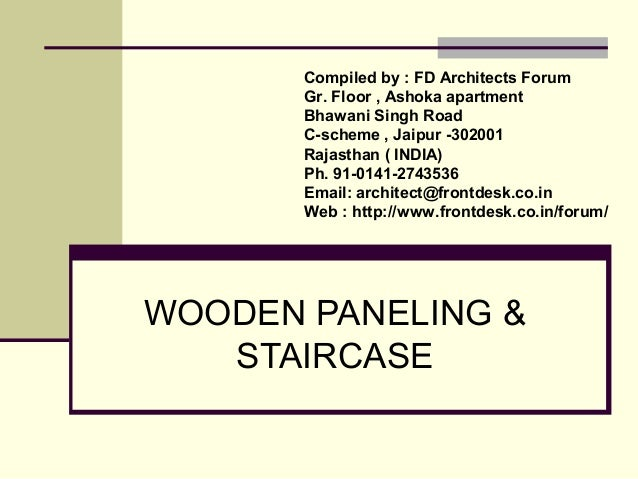 WOODEN PANELING & STAIRCASE Compiled by : FD Architects Forum Gr. Floor , Ashoka apartment Bhawani Singh Road C-scheme , J...