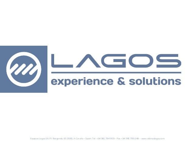 Equipos Lagos SA, P.I. Bergondo, ES 15165, A Coruña – Spain. Tel.: +34 981 784 909 - Fax: +34 981 795 248 - www.cabinaslag...