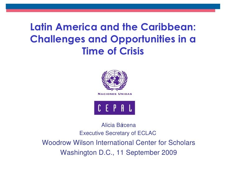 Latin America and the Caribbean: Challenges and Opportunities in a Time of Crisis Alicia Bárcena Executive Secretary of EC...