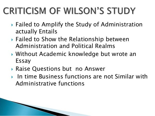 "an analysis of the study of public administration written by woodrow wilson Keywords: woodrow wilson, politics-administration dichotomy, politics, public administration the aim of this paper is to provide an overview of theorists who endorsed or rejected the thesis of the ""politics-administration dichotomy"" in order to find out whether woodrow wilson was misunderstood or."