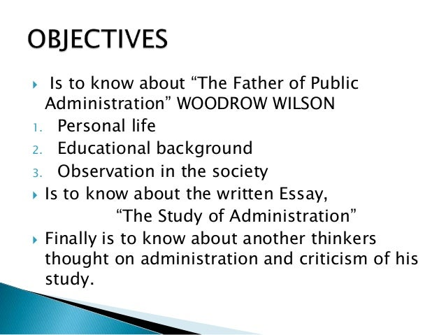 Woodrow Wilson  Essay On Public Administration Woodrow Wilson And The Study Of Administration A New Look At An Old Essay How To Write A Essay For High School also Response Essay Thesis  Compare And Contrast Essay High School And College