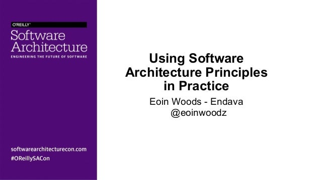 Using Software Architecture Principles in Practice Eoin Woods - Endava