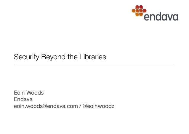 Security Beyond the Libraries Eoin Woods