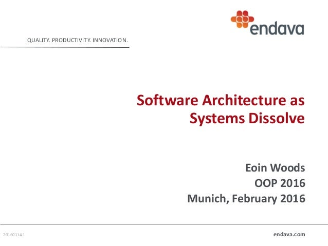 endava.com QUALITY. PRODUCTIVITY. INNOVATION. Software Architecture as Systems Dissolve Eoin Woods OOP 2016 Munich, Februa...