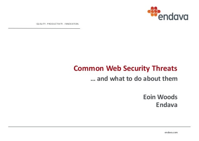 QUALITY.PRODUCTIVITY. INNOVATION. endava.com CommonWebSecurityThreats …and whattodoaboutthem Eoin Woods Endava