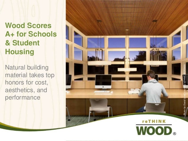 Wood Scores A+ for Schools & Student Housing Natural building material takes top honors for cost, aesthetics, and performa...