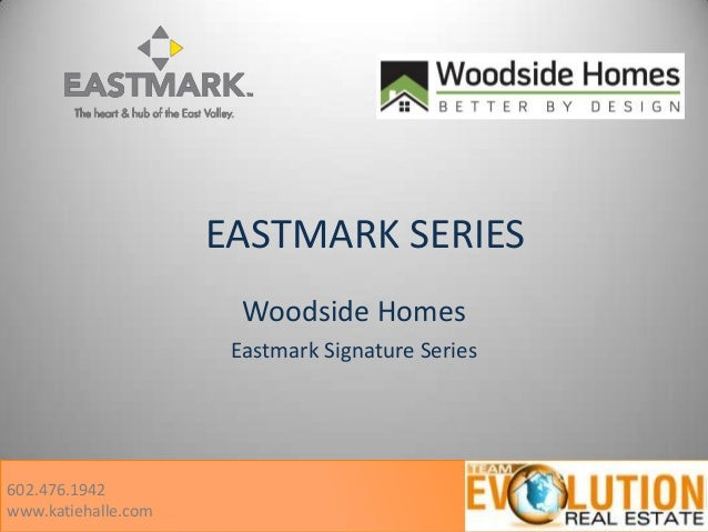 EASTMARK SERIES Woodside Homes Eastmark Signature Series  602.476.1942 www.katiehalle.com