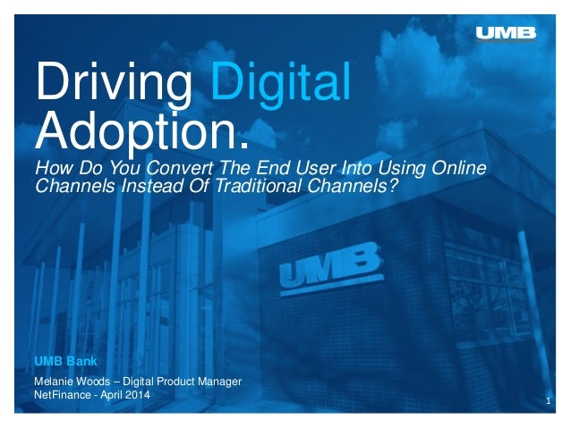 Driving Digital Adoption. How Do You Convert The End User Into Using Online Channels Instead Of Traditional Channels?  Mel...