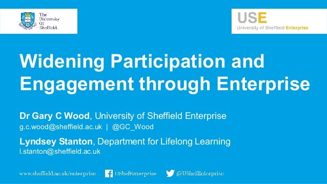 Dr Gary C Wood, University of Sheffield Enterprise g.c.wood@sheffield.ac.uk | @GC_Wood Lyndsey Stanton, Department for Lif...