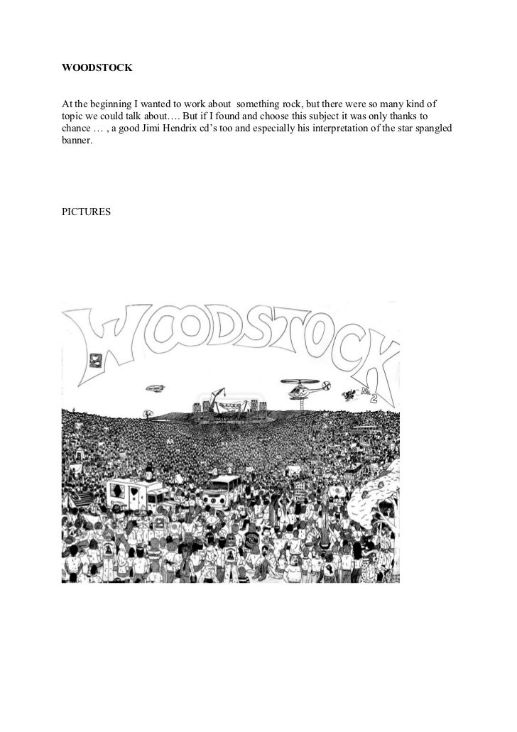 WOODSTOCKAt the beginning I wanted to work about something rock, but there were so many kind oftopic we could talk about…....
