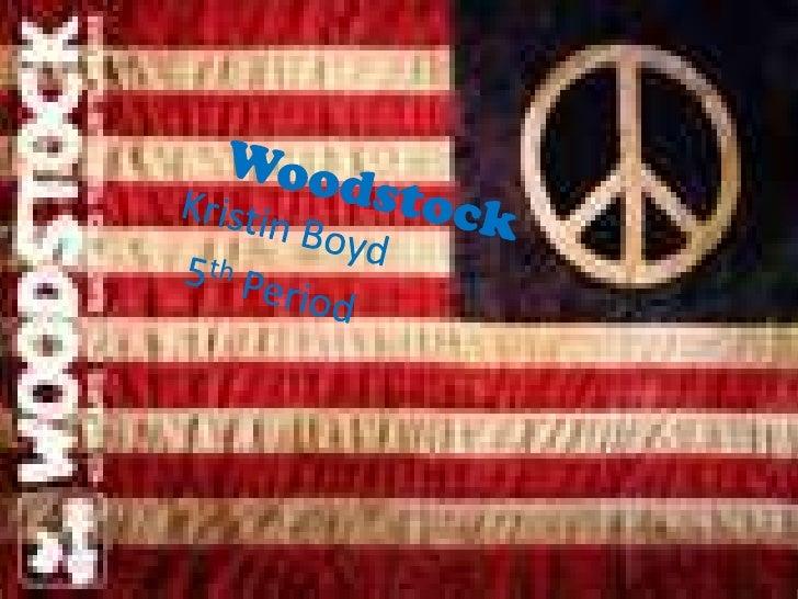 Woodstock<br />Kristin Boyd<br />5th Period<br />