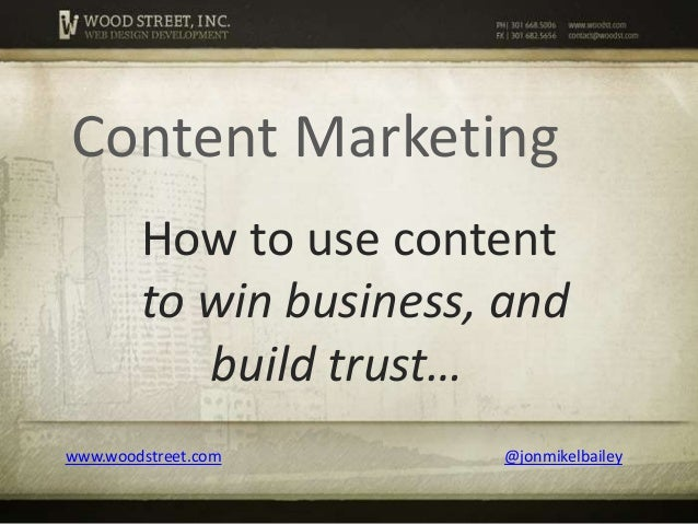 Content Marketing        How to use content        to win business, and           build trust…www.woodstreet.com      @jon...