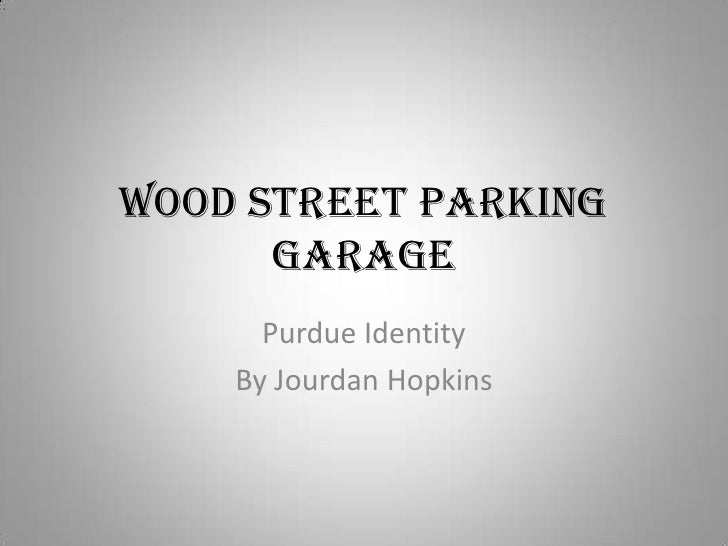 Wood Street Parking Garage<br />Purdue Identity<br />By Jourdan Hopkins<br />