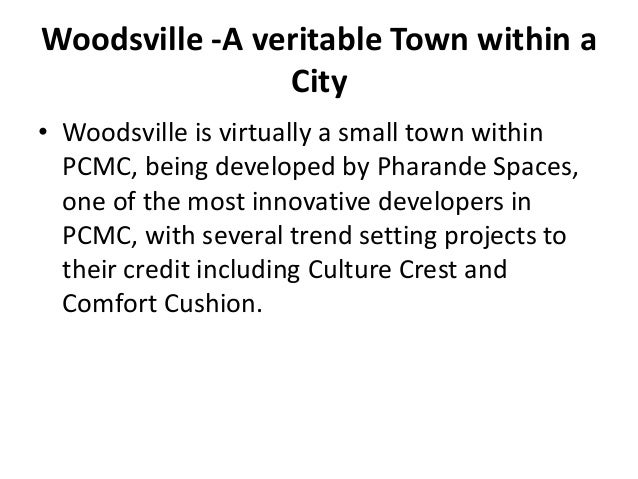 Woodsville -A veritable Town within a                City• Woodsville is virtually a small town within  PCMC, being develo...