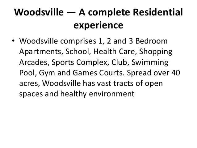 Woodsville — A complete Residential            experience• Woodsville comprises 1, 2 and 3 Bedroom  Apartments, School, He...