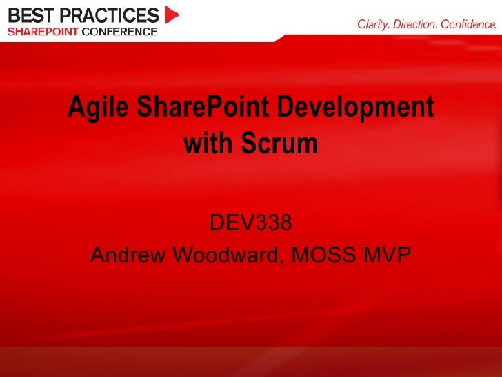 Agile SharePoint Development with Scrum DEV338 Andrew Woodward, MOSS MVP
