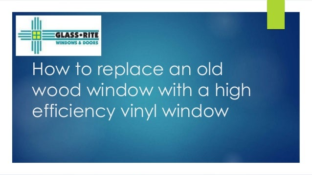 How to replace an old wood window with a high efficiency vinyl window