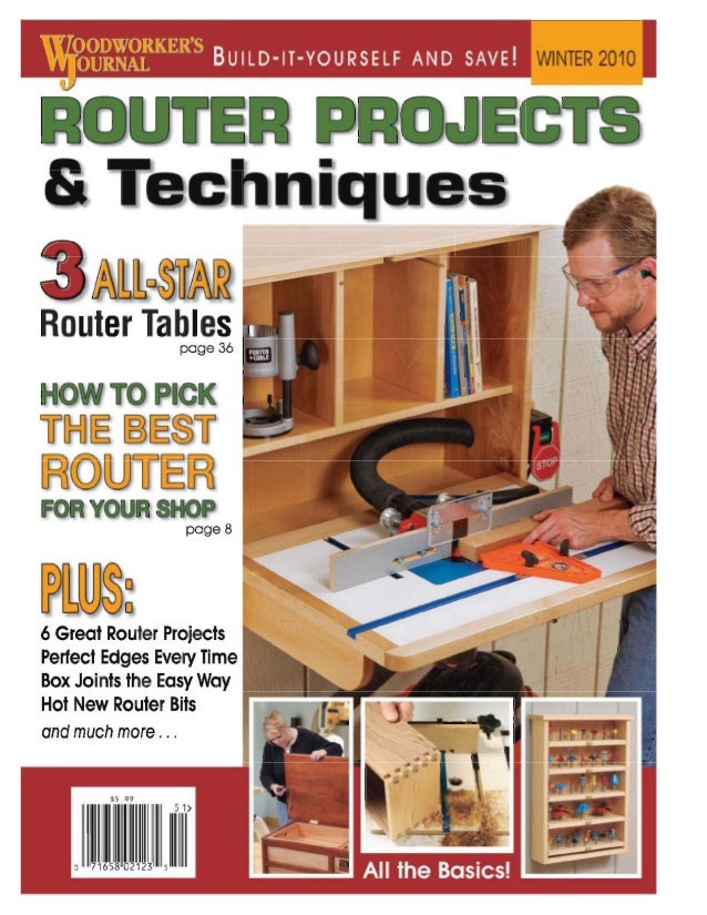 WINTER 2010  Router Tables  page 36  page 8  6 Great Router Projects Perfect Edges Every Time Box Joints the Easy Way Hot ...