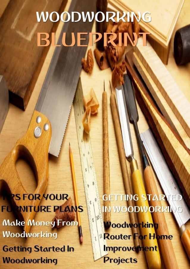 Woodworking blueprint woodworking blueprint tips for your furniture plans getting started in woodworking make money from woodworking getting contents 1 malvernweather Images