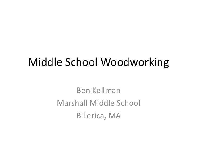 Middle School Woodworking  Ben Kellman  Marshall Middle School  Billerica, MA