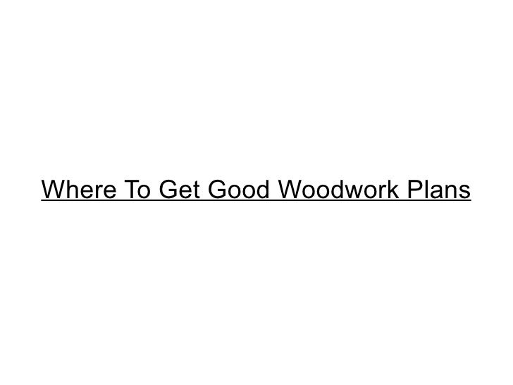 Where To Get Good Woodwork Plans