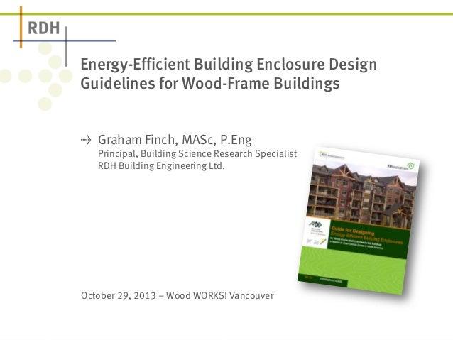 Energy-Efficient Building Enclosure Design Guidelines for Wood-Frame Buildings Graham Finch, MASc, P.Eng Principal, Buildi...
