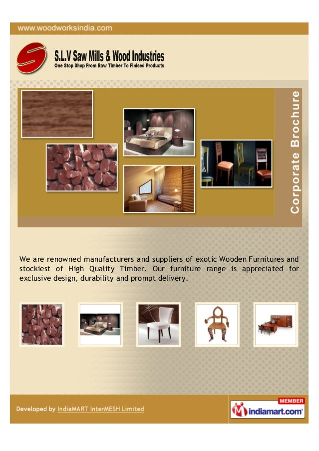 We are renowned manufacturers and suppliers of exotic Wooden Furnitures andstockiest of High Quality Timber. Our furniture...