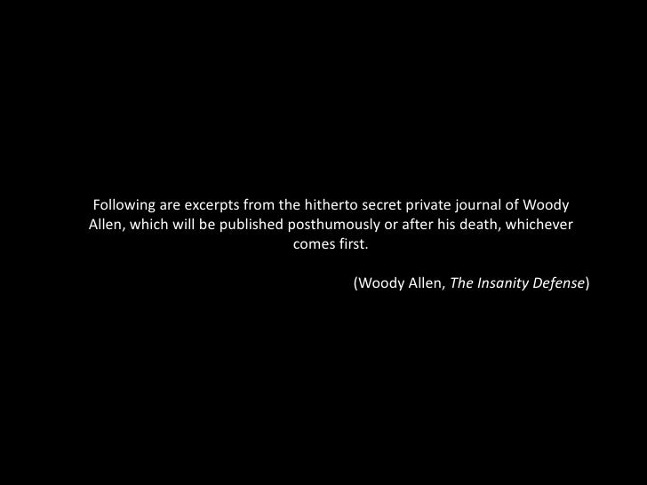 Following are excerpts from the hitherto secret private journal of Woody Allen, which will be published posthumously or af...
