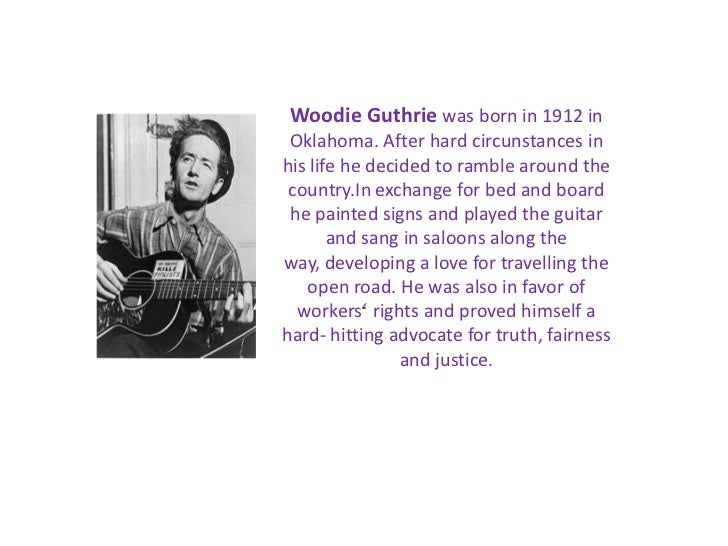 an introduction to the life of woody guthrie Browse 128 critical woody sez: the life & music of woody guthrie reviews & compare woody sez: the power of the song is diminished by the informative introduction but for the most part it serves this production see it if you are interested in the life of woody guthriea very talented.
