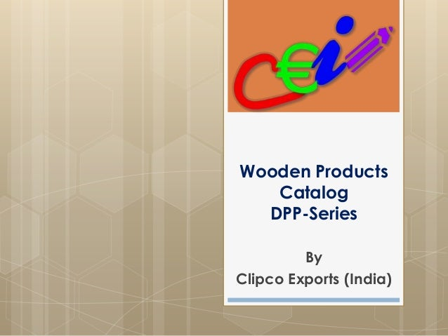 Wooden Products Catalog DPP-Series By Clipco Exports (India)