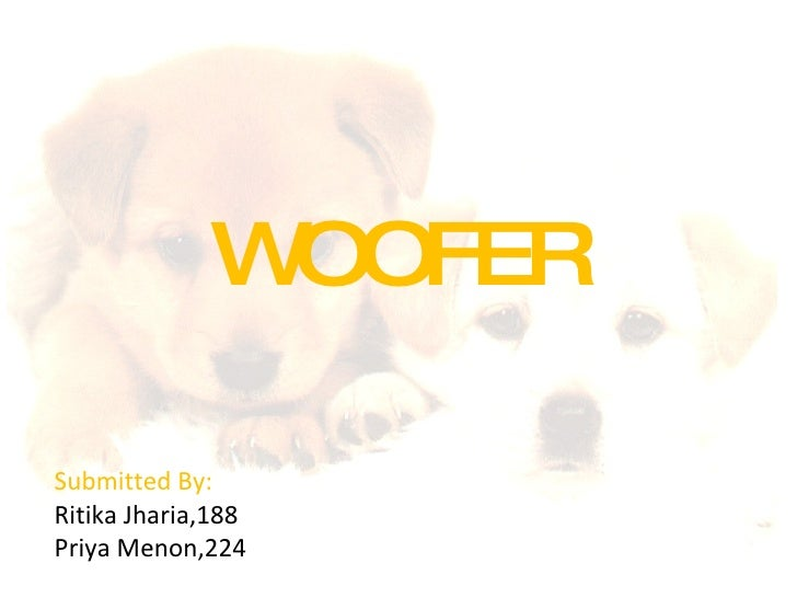 WOOFER Submitted By: Ritika Jharia,188 Priya Menon,224