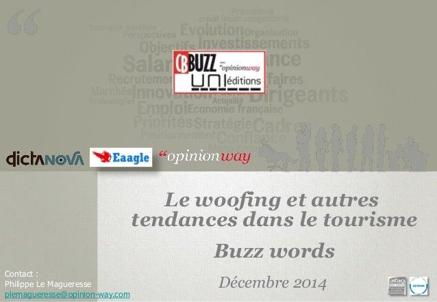 Contact : Philippe Le Magueresse plemagueresse@opinion-way.com Le woofing et autres tendances dans le tourisme Buzz words ...