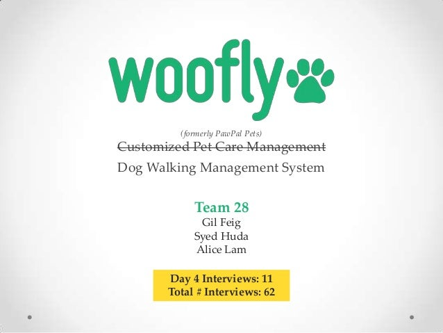 (formerly PawPal Pets)  Customized Pet Care Management  Dog Walking Management System  Team 28 Gil Feig Syed Huda Alice La...