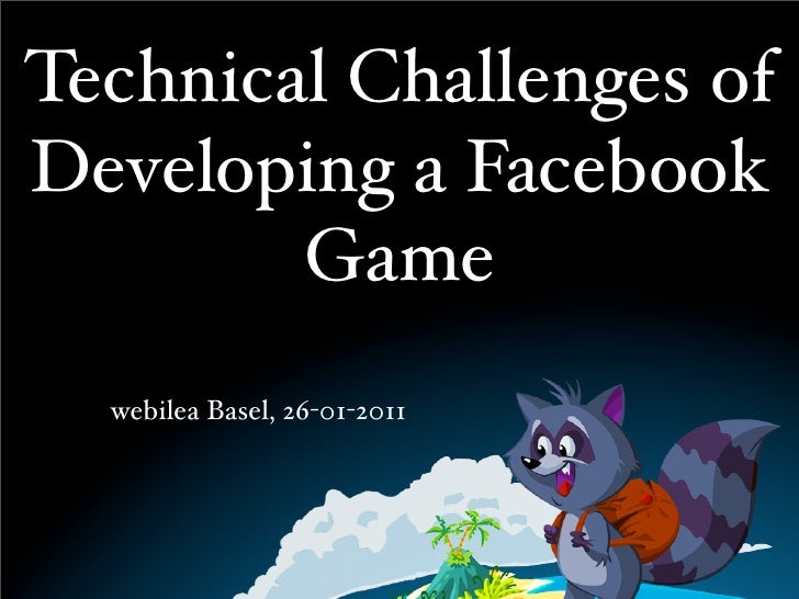 Technical Challenges ofDeveloping a Facebook        Game  webilea Basel, 26-01-2011