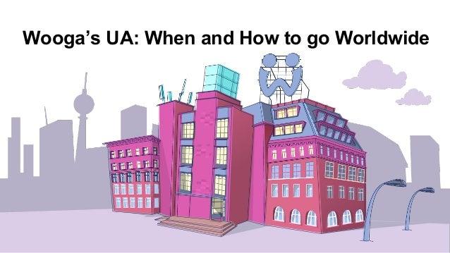 Wooga's UA: When and How to go Worldwide
