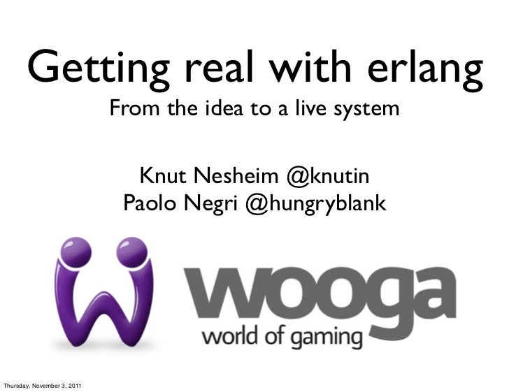 Getting real with erlang                             From the idea to a live system                               Knut Nes...