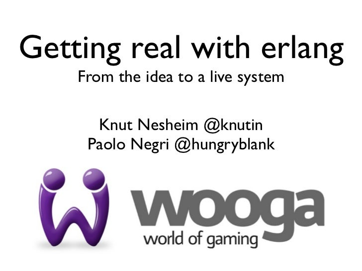 Getting real with erlang    From the idea to a live system      Knut Nesheim @knutin     Paolo Negri @hungryblank