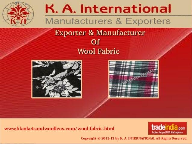 Copyright©201213byK.A.INTERNATIONALAllRightsReserved. www.blanketsandwoollens.com/woolfabric.html Exporter&Ma...