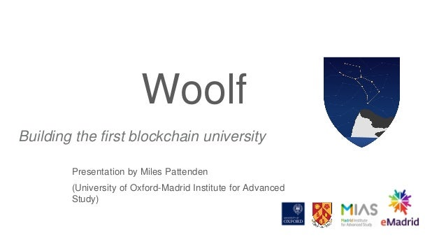 Building the first blockchain university Woolf Presentation by Miles Pattenden (University of Oxford-Madrid Institute for ...
