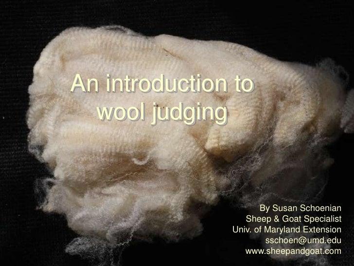 An introduction to wool judging<br />Susan SchoenianSheep & Goat SpecialistUniv. of Maryland Extensionsschoen@umd.eduwww.s...