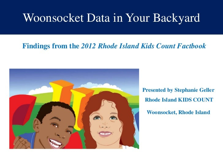 Woonsocket Data in Your BackyardFindings from the 2012 Rhode Island Kids Count Factbook                                   ...