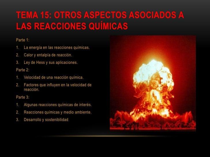 TEMA 15: OTROS ASPECTOS ASOCIADOS ALAS REACCIONES QUÍMICASParte 1:1.   La energía en las reacciones químicas.2.   Calor y ...